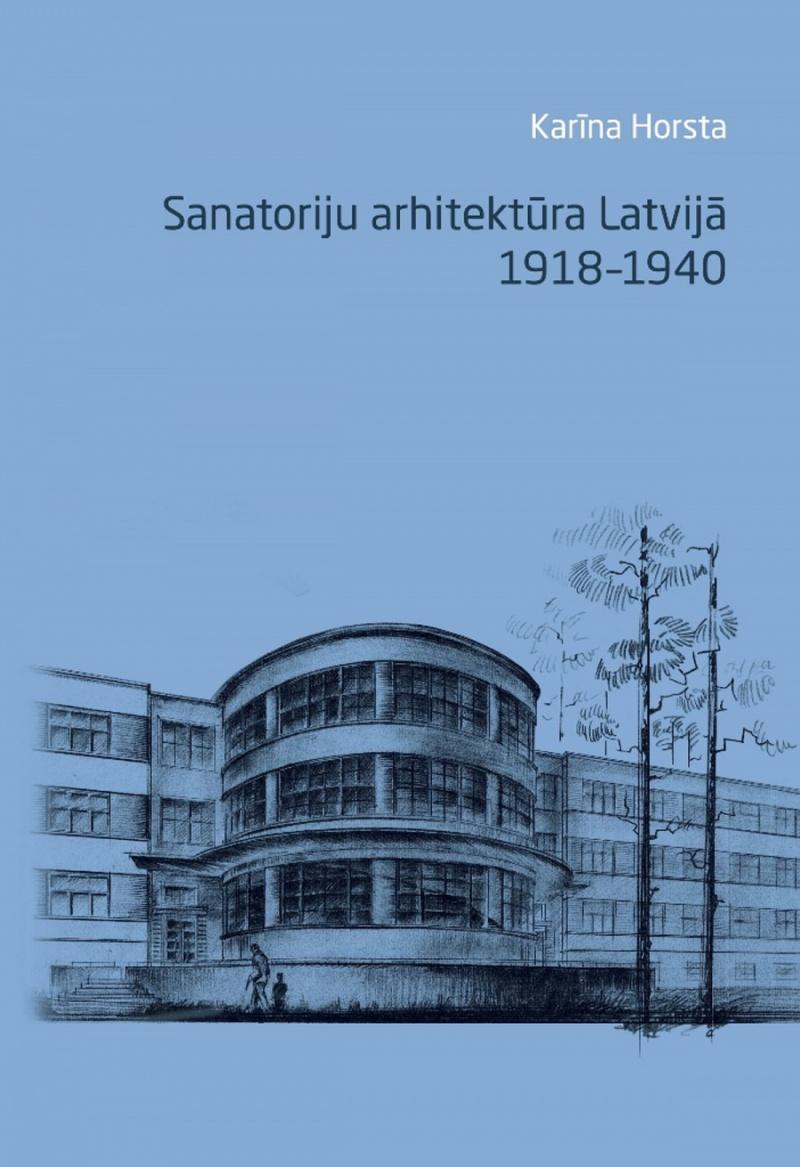 Sanatoriju arhitektūra <br>Latvijā. 1918-1940
